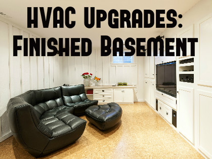 HVAC Upgrades for Your Finished Basement